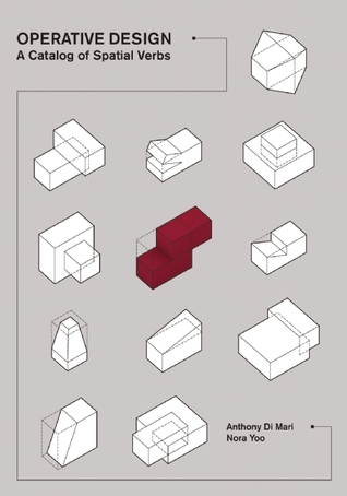 Operative Design: A Catalogue of Spatial Verbs by Anthony di Mari ...
