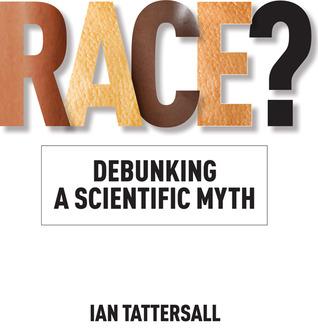 Race?: Debunking a Scientific Myth por Ian Tattersall, Rob DeSalle