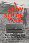 A Very Short War: The Mayaguez And The Battle Of Koh Tang