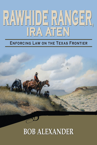 Rawhide Ranger, Ira Aten: Enforcing Law on the Texas Frontier