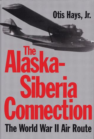 The Alaska-Siberia Connection: The World War II Air Route