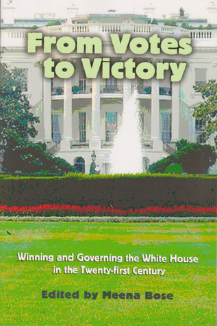from-votes-to-victory-winning-and-governing-the-white-house-in-the-21st-century