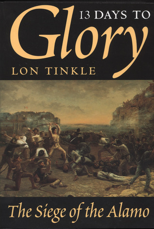 13 Days to Glory: The Siege of the Alamo por Lon Tinkle MOBI PDF 978-0890967072