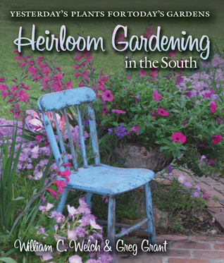 Heirloom Gardening in the South: Yesterday's Plants for Today's Gardens