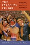 The Paraguay Reader: History, Culture, Politics