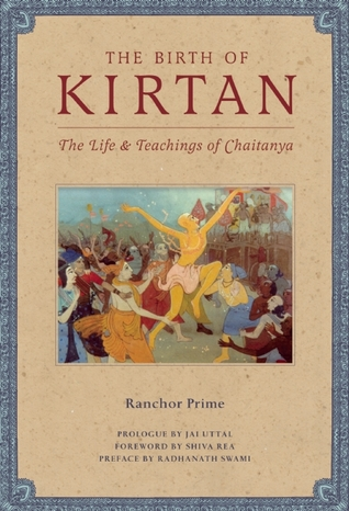 The Birth of Kirtan: The LifeTeachings of Chaitanya