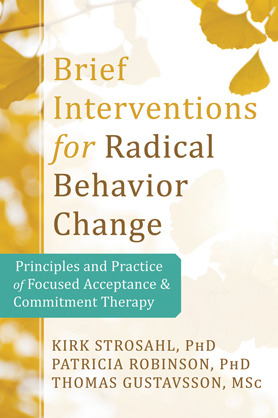 Brief Interventions for Radical Change: Principles and Practice of Focused Acceptance and Commitment Therapy