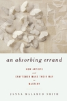 An Absorbing Errand by Janna Malamud Smith