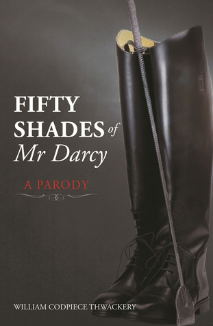 Review⎜Fifty Shades of Mr. Darcy by William Codpiece Thwackery