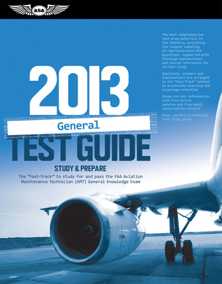 "General Test Guide 2013: The ""Fast-Track"" to Study for and Pass the FAA Aviation Maintenance Technician (AMT) General Knowledge Exam"