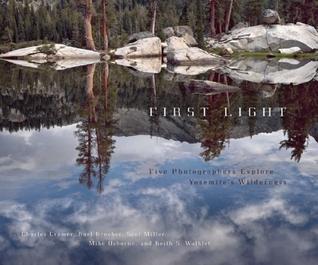 First Light: Five Photographers Explore Yosemite's Wilderness