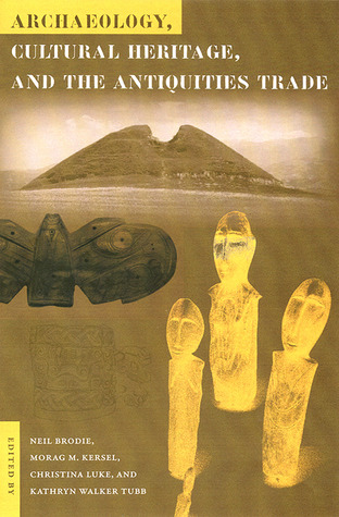 ARCHAEOLOGY CULTURAL HERITAGE AND THE ANTIQUITIES TRADE (Cultural Heritage Studies (Paperback))
