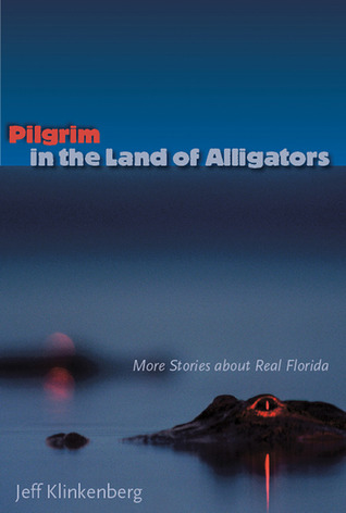 Pilgrim in the Land of Alligators: More Stories about Real Florida