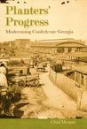 Planters' Progress: Modernizing Confederate Georgia