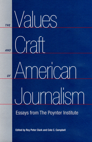 the values and craft of american journalism essays from the  the values and craft of american journalism essays from the poynter institute by roy peter clark