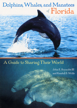 Dolphins, Whales, and Manatees of Florida: A Guide to Sharing Their World