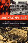 Jacksonville: The Consolidation Story, from Civil Rights to the Jaguars