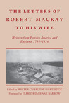 Letters of Robert MacKay to His Wife: Written from Ports in America and England, 1795-1816