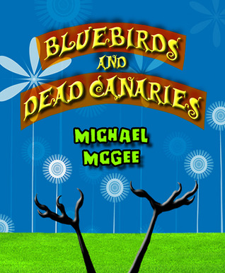 Bluebirds and Dead Canaries