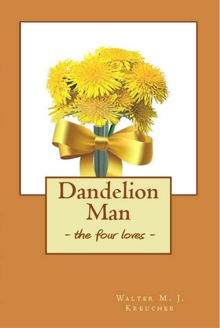 Dandelion Man: The Four Loves
