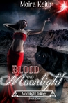 Blood and Moonlight by Moira Keith