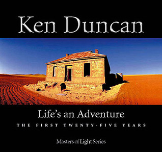 Ken Duncan: Life's an Adventure: The First Twenty-Five Years