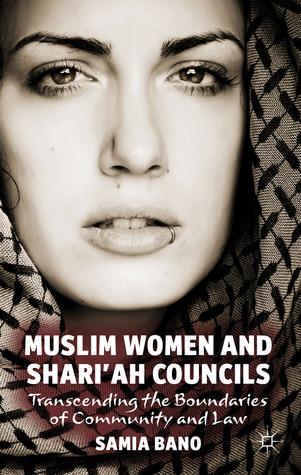 Muslim Women and Shari'ah Councils: Transcending the Boundaries of Community and Law