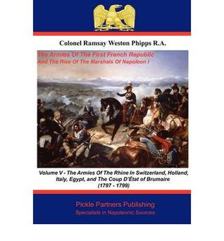 The Armies of the First French Republic, and the Rise of the Marshals of Napoleon I. Vol V