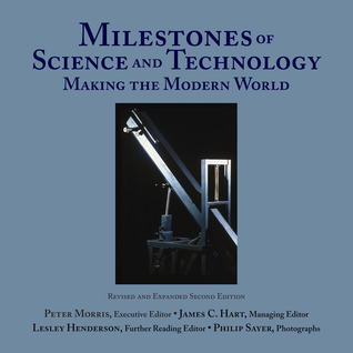 Milestones of Science and Technology: Making the Modern World