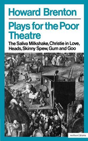 Plays for the Poor Theatre: Saliva Milkshake / Christie in Love / Heads / Skinny Spew / Gum and Goo
