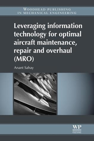 Leveraging Information Technology for Optimal Aircraft Maintenance, Repair and Overhaul