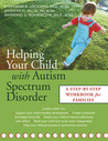 Helping Your Child with Autism Spectrum Disorder: A Step-by-Step Workbook for Families