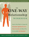 The One-Way Relationship Workbook: Step-By-Step Help for Coping with Narcissists, Egotistical Lovers, Toxic Coworkers, and Others Who a