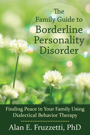 The Family Guide to Borderline Personality Disorder: Finding Peace in Your Family Using Dialectical Behavior Therapy