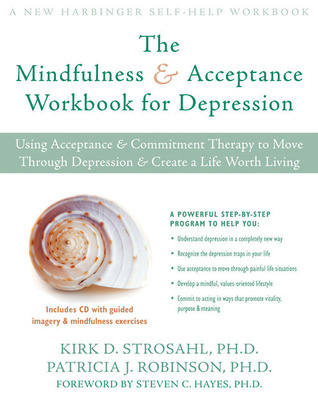 The Mindfulness and Acceptance Workbook for Depression by Kirk D. Strosahl