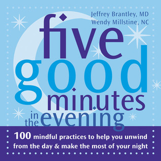 Five Good Minutes in the Evening: 100 Mindful Practices to Help You Unwind from the Day and Make the Most of Your Night