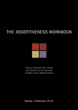 The Assertiveness Workbook by Randy J. Paterson