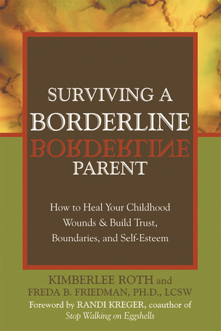 Surviving a Borderline Parent: How to Heal Your Childhood Wounds and Build Trust, Boundaries, and Self-Esteem