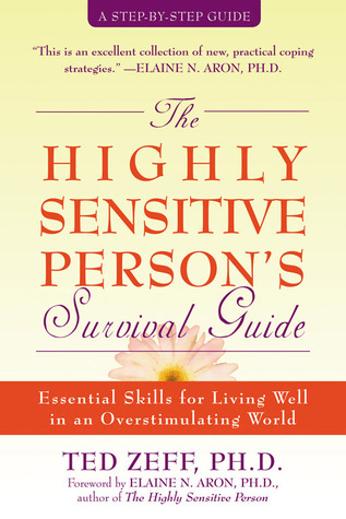 Ebook The Highly Sensitive Person's Survival Guide: Essential Skills for Living Well in an Overstimulating World by Ted Zeff DOC!