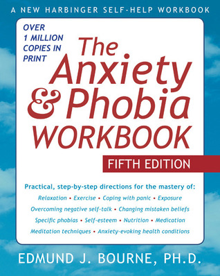 The Anxiety and Phobia Workbook by Edmund J  Bourne