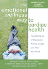 The Emotional Wellness Way to Cardiac Health: How Letting Go of Depression, Anxiety, and Anger Can Heal Your Heart
