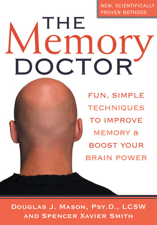 The Memory Doctor: Fun, Simple Techniques to Improve Memory and Boost Your Brain Power