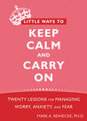 Little Ways to Keep Calm and Carry On by Mark A. Reinecke