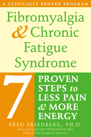 Fibromyalgia and Chronic Fatigue Syndrome: Seven Proven Steps to Less Pain and More Energy