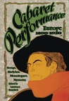 Cabaret Performance: Europe, 1890-1920. Volume 1: Sketches, Songs, Monologues, Memoirs