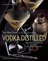 Vodka Distilled: The Modern Mixologist on Vodka and Vodka Cocktails