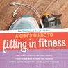 Girl's Guide to Fitting in Fitness by Erin Whitehead