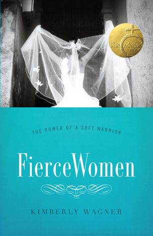 Ebook Fierce Women: The Power of a Soft Warrior (True Woman) by Kimberly Wagner PDF!