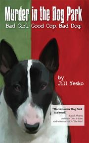 Murder in the Dog Park: Bad Girl. Good Cop. Bad Dog