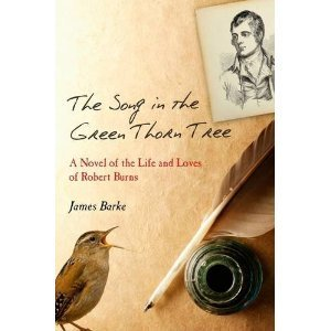 The Song in the Green Thorn Tree: A Novel of the Life & Loves of Robert Burns